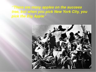 """""""There are many apples on the success tree, but when you pick New York City,"""