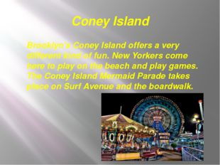 Coney Island Brooklyn's Coney Island offers a very different kind of fun. New