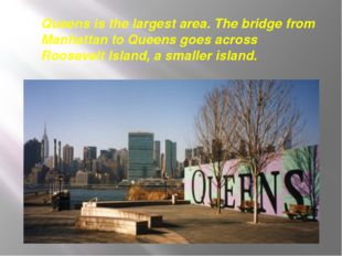 Queens is the largest area. The bridge from Manhattan to Queens goes across R