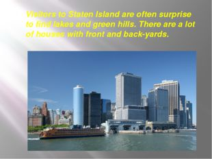 Visitors to Staten Island are often surprise to find lakes and green hills. T