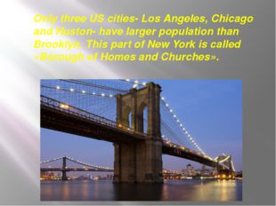 Only three US cities- Los Angeles, Chicago and Huston- have larger population