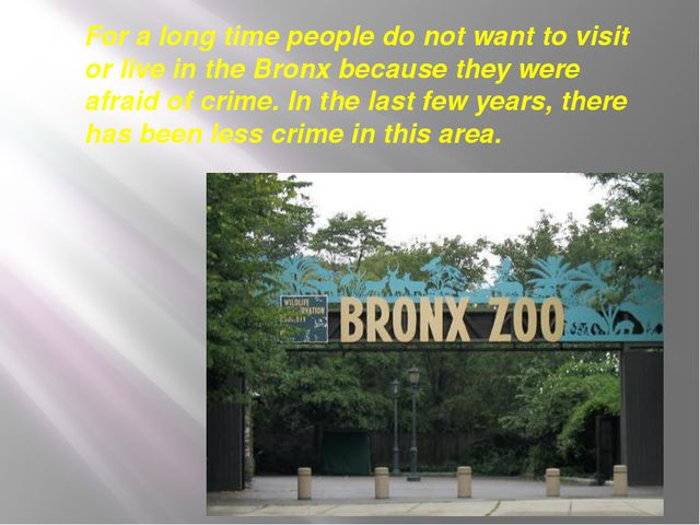 For a long time people do not want to visit or live in the Bronx because they...