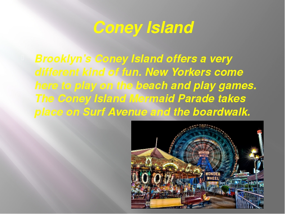 Coney Island Brooklyn's Coney Island offers a very different kind of fun. New...