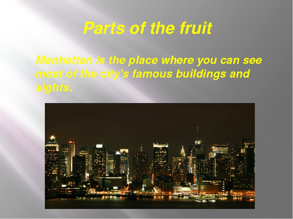 Parts of the fruit Manhattan is the place where you can see most of the city'...