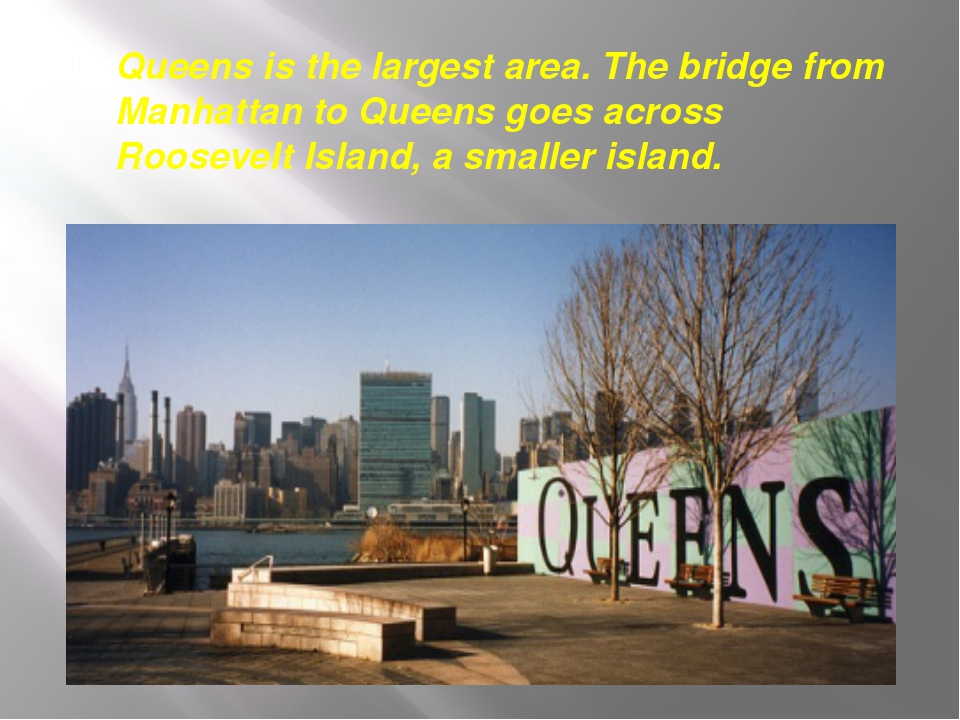 Queens is the largest area. The bridge from Manhattan to Queens goes across R...
