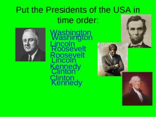 Put the Presidents of the USA in time order: Washington Lincoln Roosevelt Ken