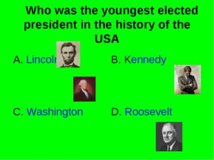 Who was the youngest elected president in the history of the USA A. Lincoln