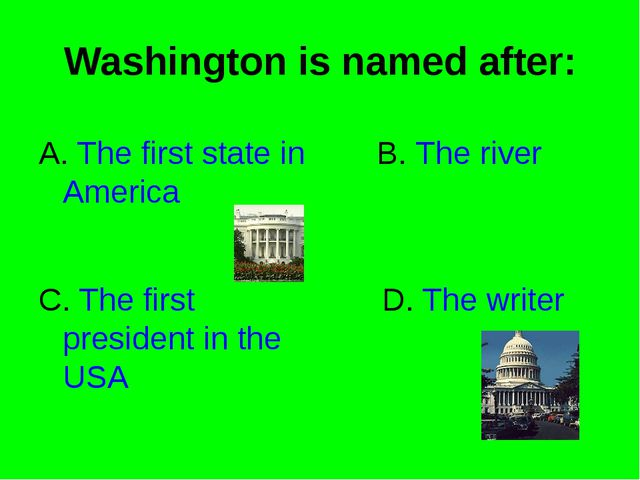 Washington is named after: A. The first state in America B. The river C. The...