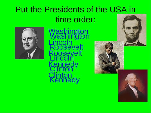 Put the Presidents of the USA in time order: Washington Lincoln Roosevelt Ken...