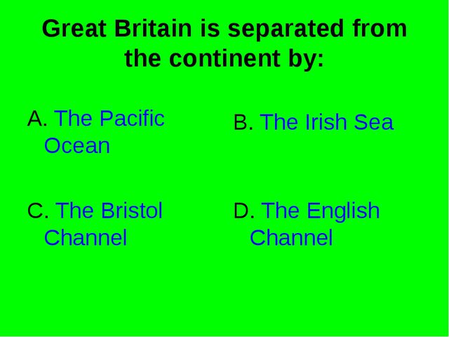 Great Britain is separated from the continent by: A. The Pacific Ocean B. The...