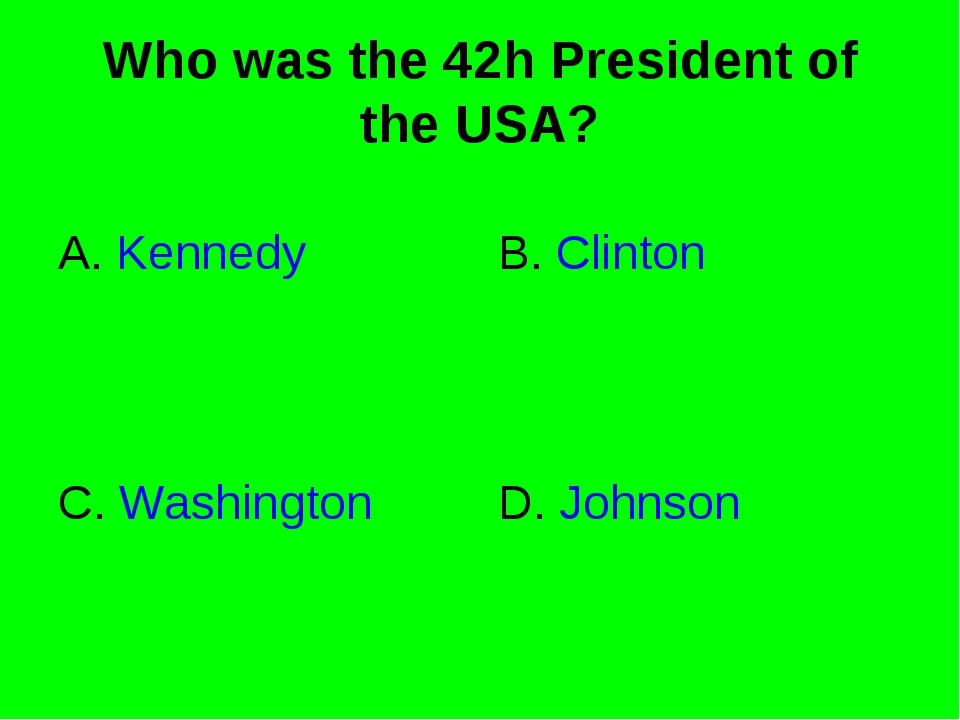 Who was the 42h President of the USA? A. Kennedy B. Clinton C. Washington D....