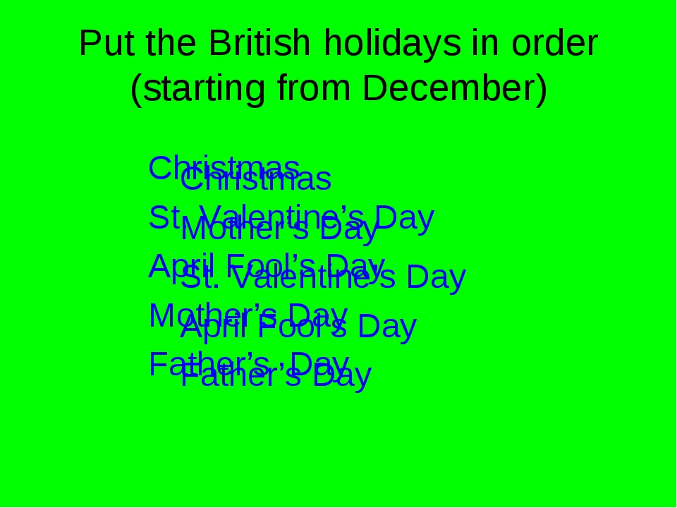 Put the British holidays in order (starting from December) Christmas Mother's...