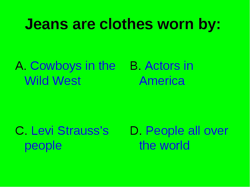 Jeans are clothes worn by: A. Cowboys in the Wild West B. Actors in America C...