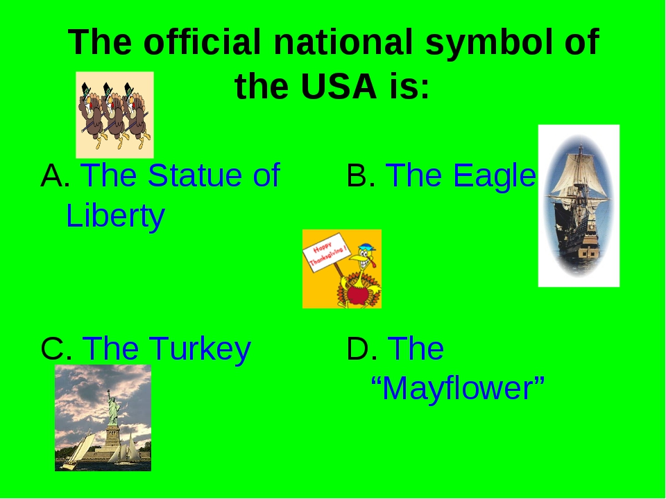 The official national symbol of the USA is: A. The Statue of Liberty B. The E...