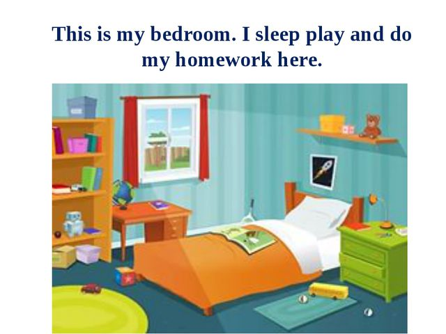 This is my bedroom. I sleep play and do my homework here.