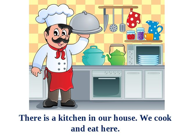 There is a kitchen in our house. We cook and eat here.