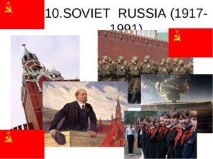 10.SOVIET RUSSIA (1917-1991)