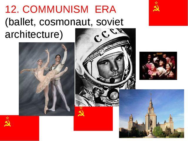 12. COMMUNISM ERA (ballet, cosmonaut, soviet architecture)