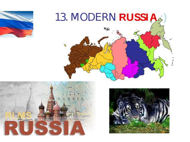 13. MODERN RUSSIA :)
