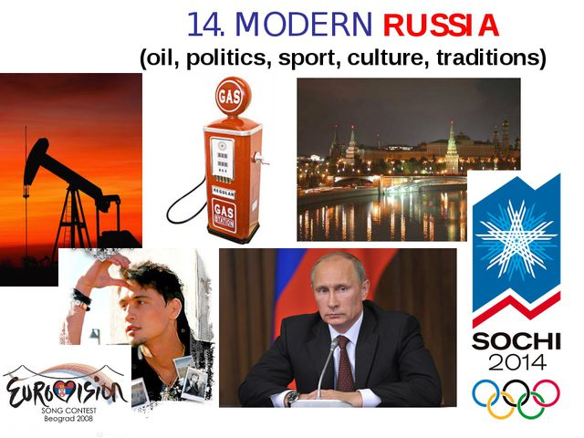 14. MODERN RUSSIA (oil, politics, sport, culture, traditions)