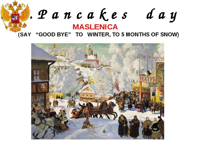 """9. P a n c a k e s d a y MASLENICA (SAY """"GOOD BYE"""" TO WINTER, TO 5 MONTHS OF..."""