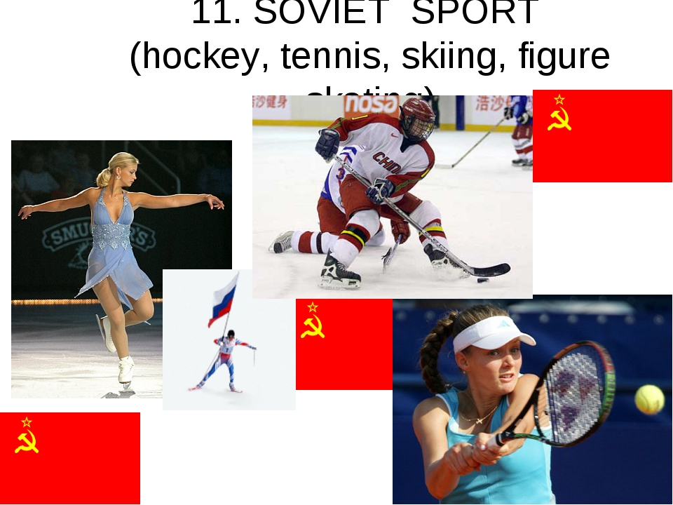 11. SOVIET SPORT (hockey, tennis, skiing, figure skating)