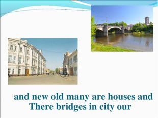 and new old many are houses and There bridges in city our