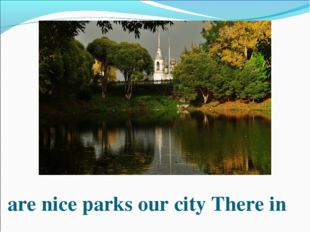 are nice parks our city There in