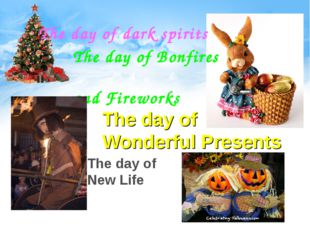 The day of dark spirits The day of Bonfires and Fireworks The day of Wonderfu