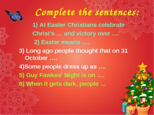 Complete the sentences: 1) At Easter Christians celebrate Christ's … and vict