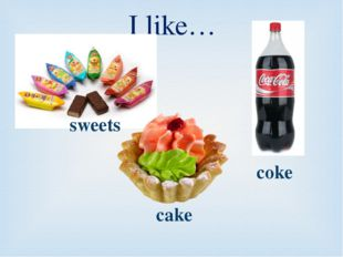 I like… sweets coke cake