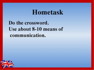 Hometask Do the crossword. Use about 8-10 means of communication.