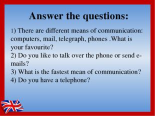 1) There are different means of communication: computers, mail, telegraph, ph