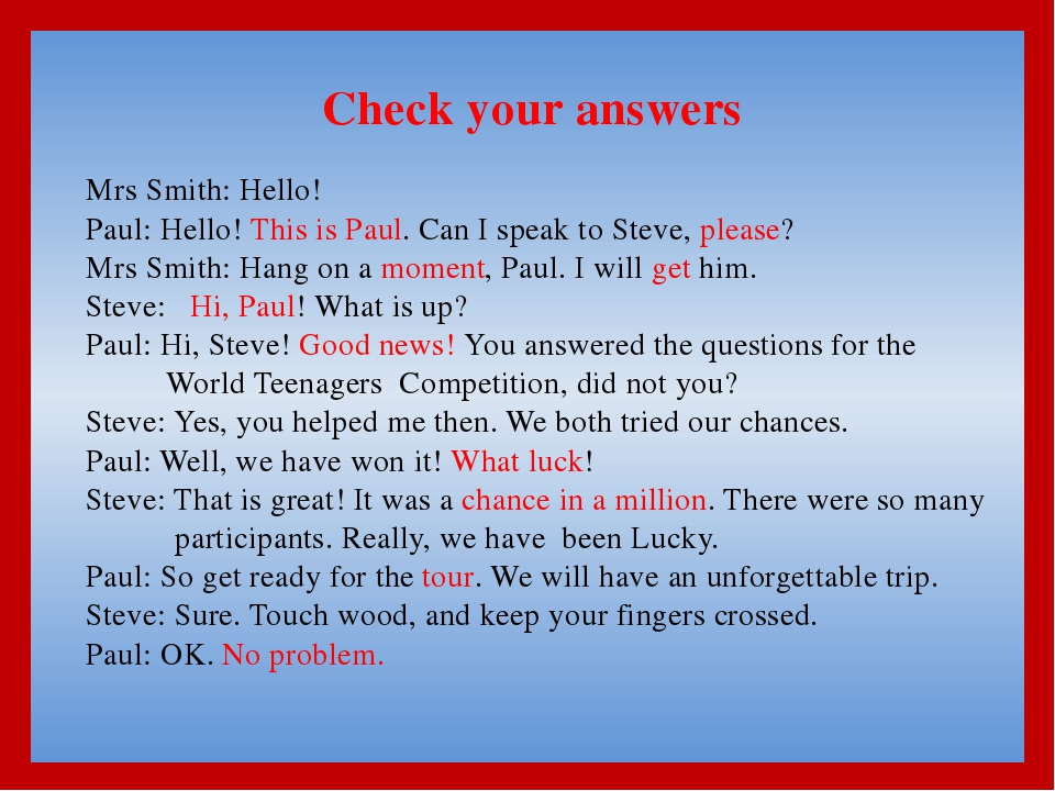 Check your answers Mrs Smith: Hello! Paul: Hello! This is Paul. Can I speak t...