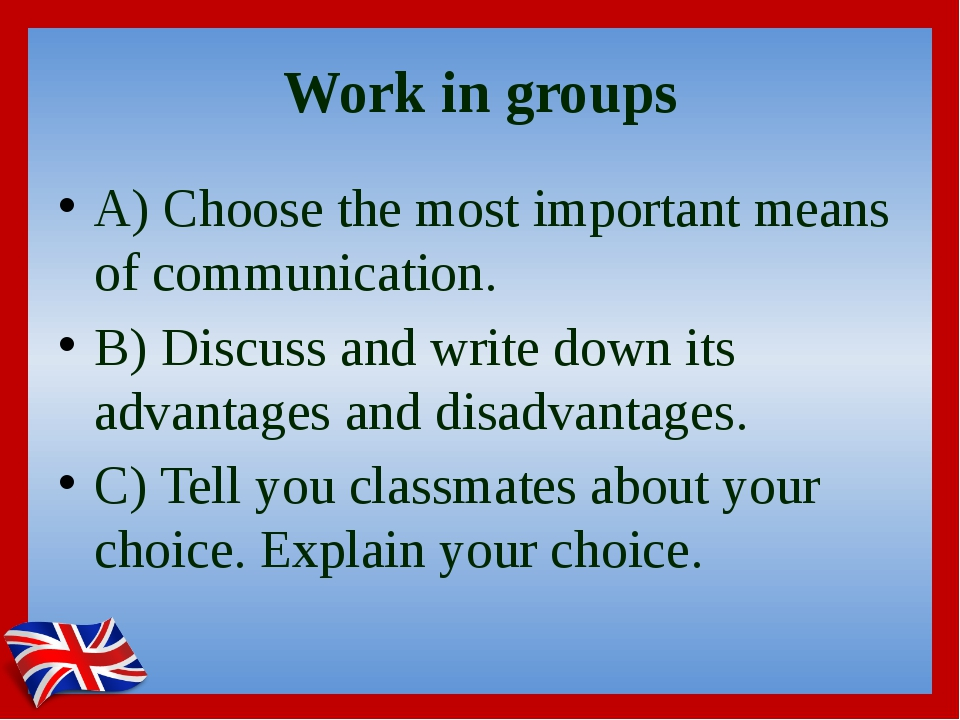 Work in groups A) Choose the most important means of communication. B) Discus...