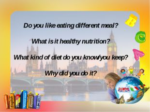 Do you like eating different meal? What is it healthy nutrition? What kind of