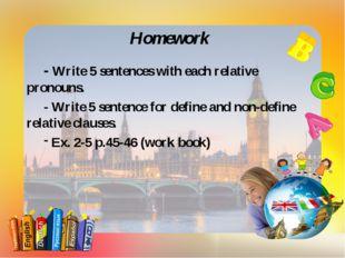 Homework - Write 5 sentences with each relative pronouns. - Write 5 sentence