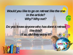 Would you like to go on retreat like the one in the article? Why? Why not? Do