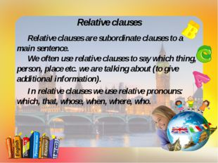 Relative clauses Relative clauses are subordinate clauses to a main sentence