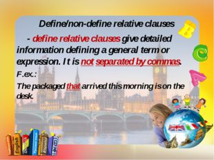 Define/non-define relative clauses - define relative clauses give detailed i