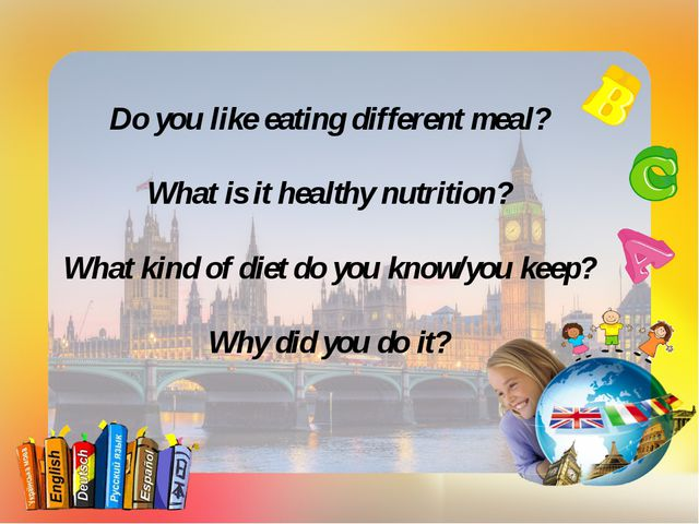 Do you like eating different meal? What is it healthy nutrition? What kind of...