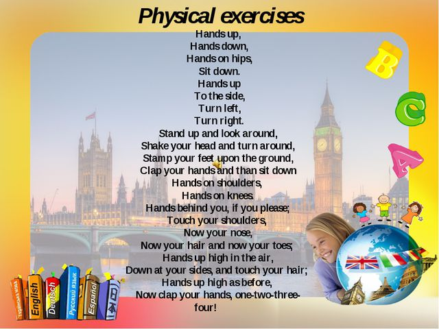 Physical exercises Hands up, Hands down, Hands on hips, Sit down. Hands up To...