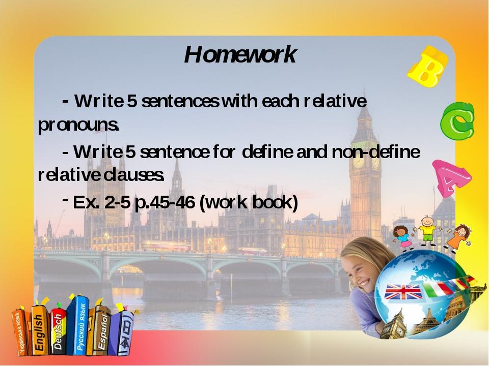 Homework - Write 5 sentences with each relative pronouns. - Write 5 sentence...