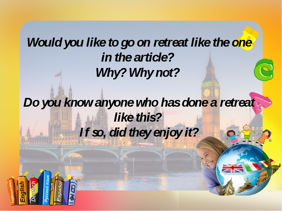 Would you like to go on retreat like the one in the article? Why? Why not? Do...
