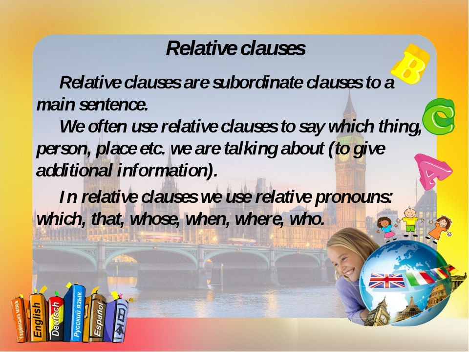 Relative clauses Relative clauses are subordinate clauses to a main sentence...
