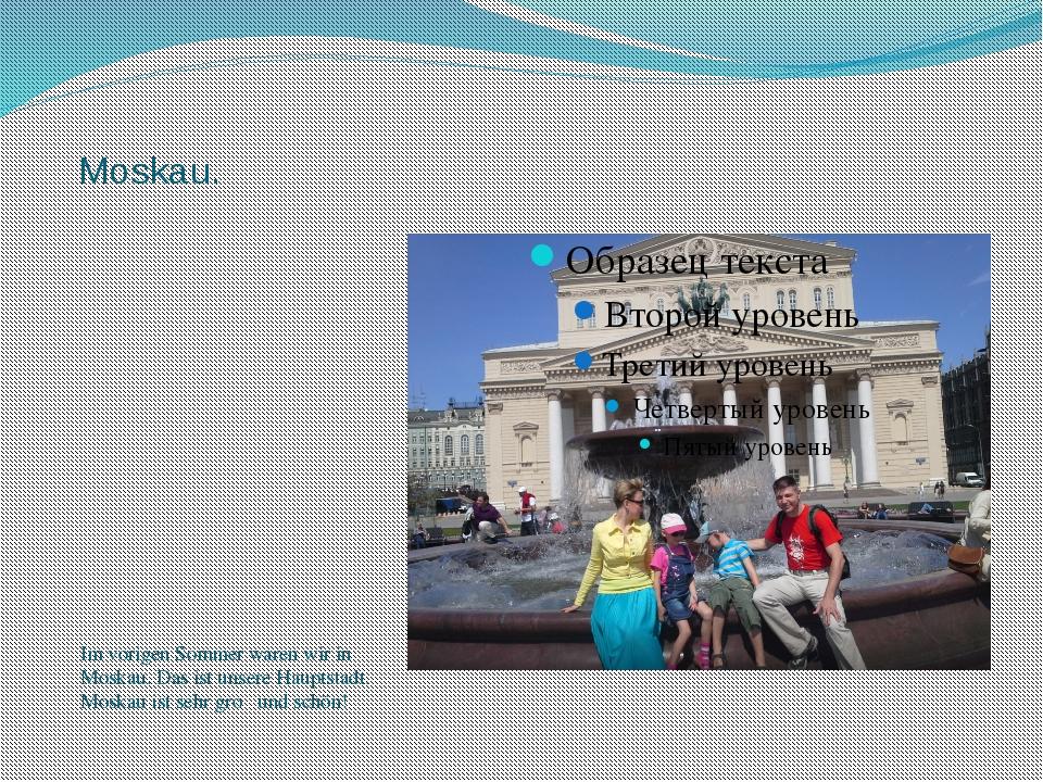 Moskau. Im vorigen Sommer waren wir in Moskau. Das ist unsere Hauptstadt. Mos...