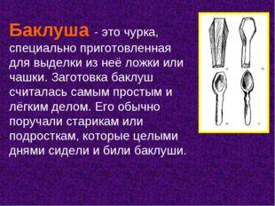Баклуша - это чурка, специально приготовленная для выделки из неё ложки или ч