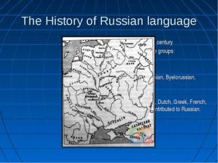 The History of Russian language X century Slavonic language groups: Western S