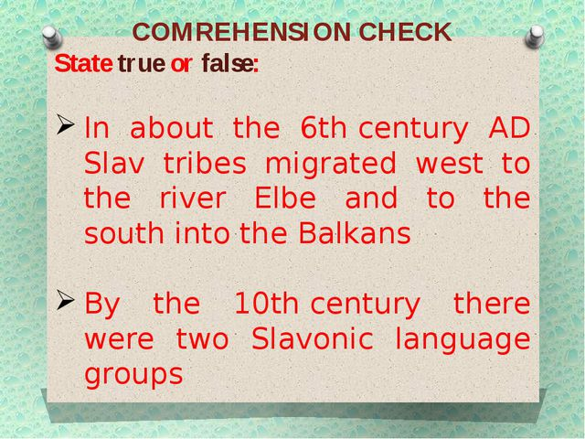 COMREHENSION CHECK State true or false: In about the 6th century AD Slav trib...