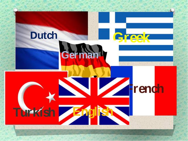 Dutch Greek German Turkish French English